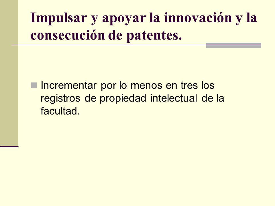Impulsar y apoyar la innovación y la consecución de patentes.