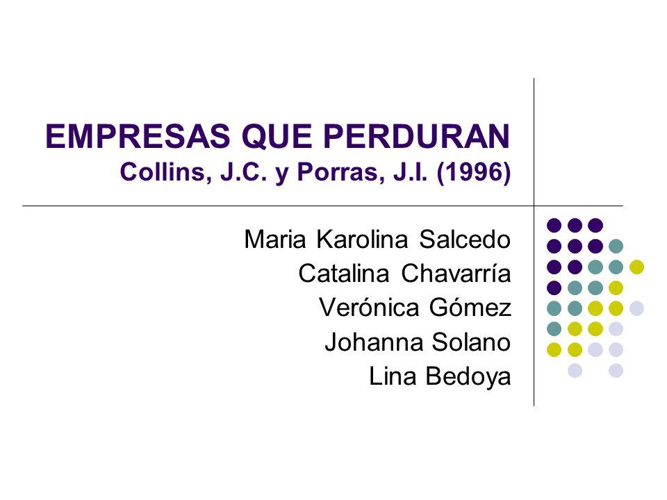 EMPRESAS QUE PERDURAN Collins, J.C. y Porras, J.I. (1996) Maria Karolina Salcedo Catalina Chavarría Verónica Gómez Johanna Solano Lina Bedoya