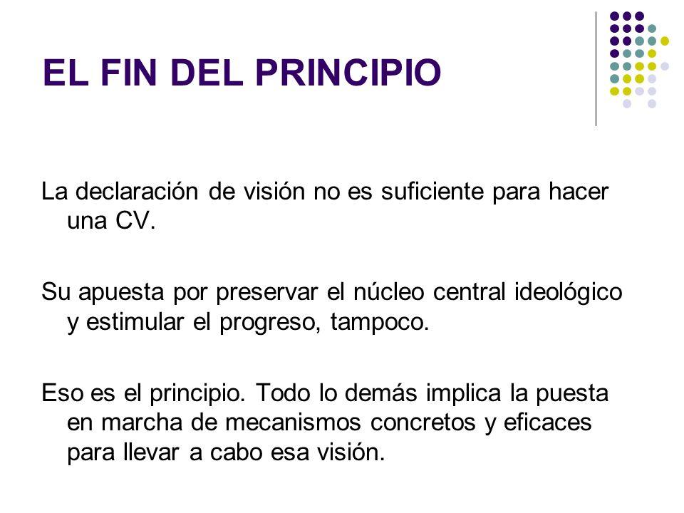 EL FIN DEL PRINCIPIO La declaración de visión no es suficiente para hacer una CV. Su apuesta por preservar el núcleo central ideológico y estimular el