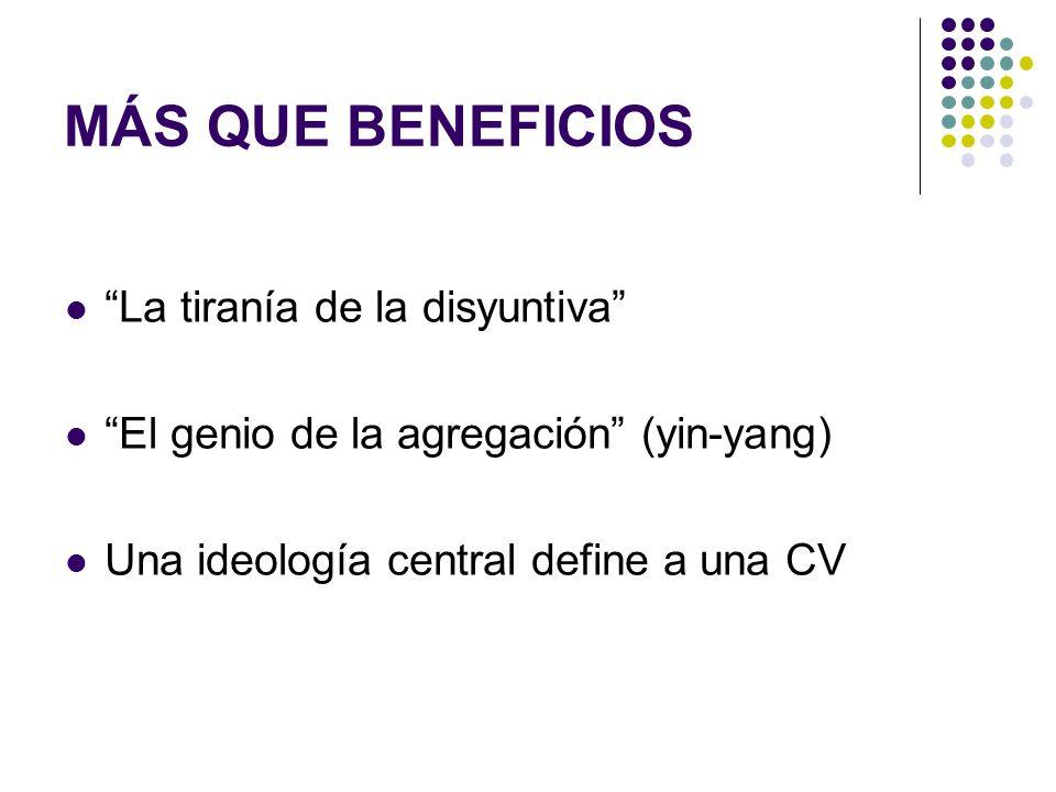 MÁS QUE BENEFICIOS La tiranía de la disyuntiva El genio de la agregación (yin-yang) Una ideología central define a una CV