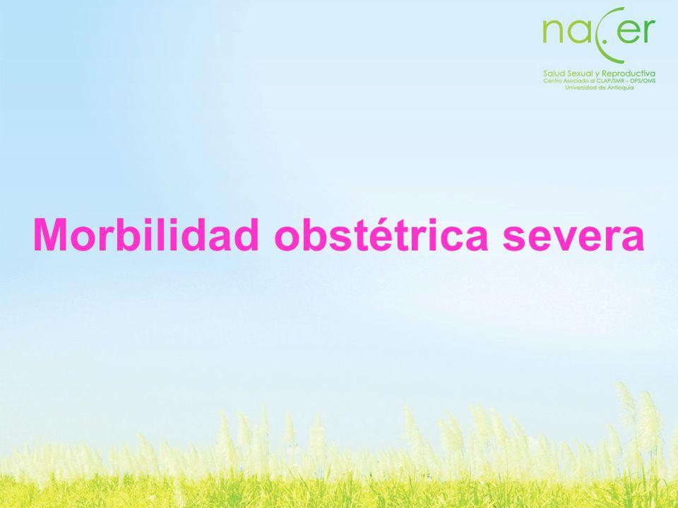 Número de casos: 228 –Hemorragia posparto severa: 97 –Choque hemorrágico por aborto: 55 –Choque hemorrágico por ectópico: 21 –Sepsis: 14 –Hemorragia anteparto: 12 –SHAE: 13 –Ruptura uterina: 5 –Otras: 11 Morbilidad obstétrica severa Medellín, 2006-2007