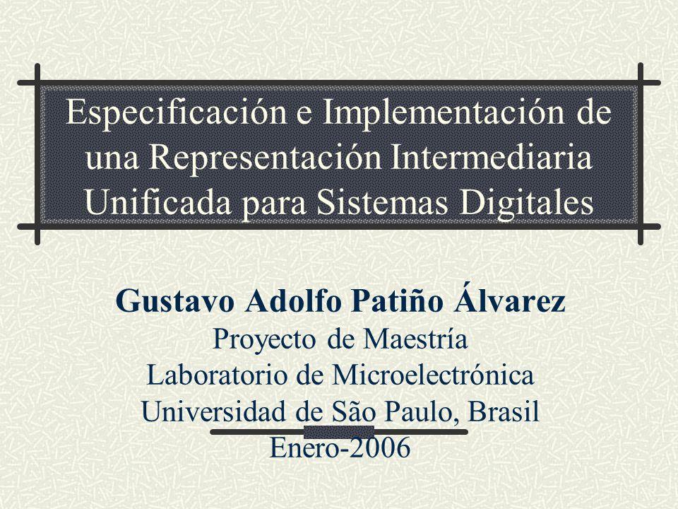 Especificación e Implementación de una Representación Intermediaria Unificada para Sistemas Digitales Gustavo Adolfo Patiño Álvarez Proyecto de Maestr