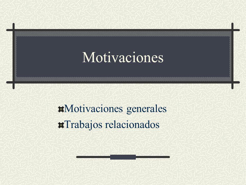 Motivaciones Motivaciones generales Trabajos relacionados