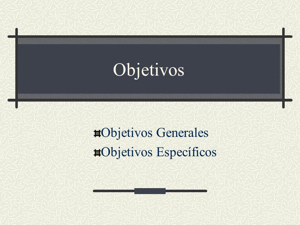 Objetivos Objetivos Generales Objetivos Específicos