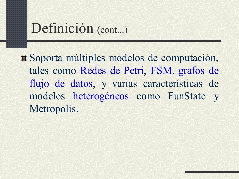 Definición (cont...) Soporta múltiples modelos de computación, tales como Redes de Petri, FSM, grafos de flujo de datos, y varias características de m