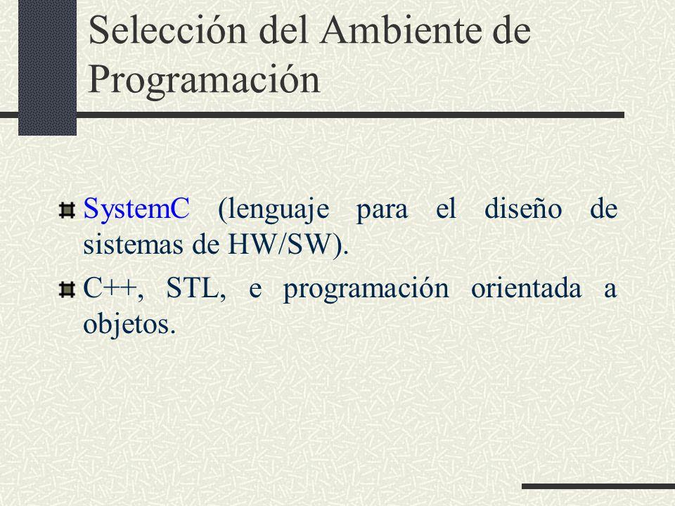 Selección del Ambiente de Programación SystemC (lenguaje para el diseño de sistemas de HW/SW). C++, STL, e programación orientada a objetos.