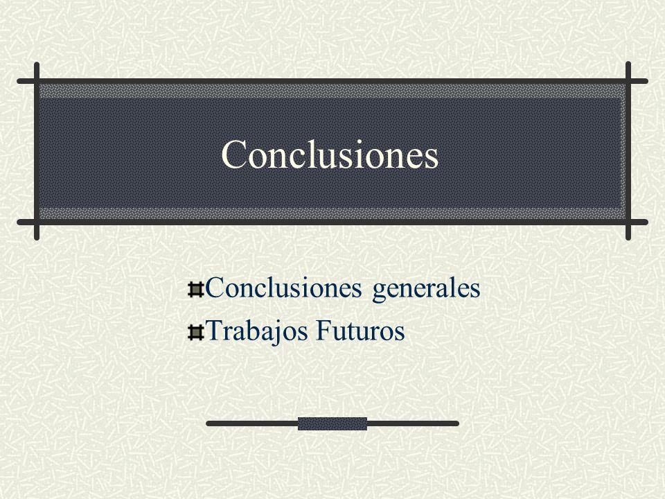 Conclusiones Conclusiones generales Trabajos Futuros