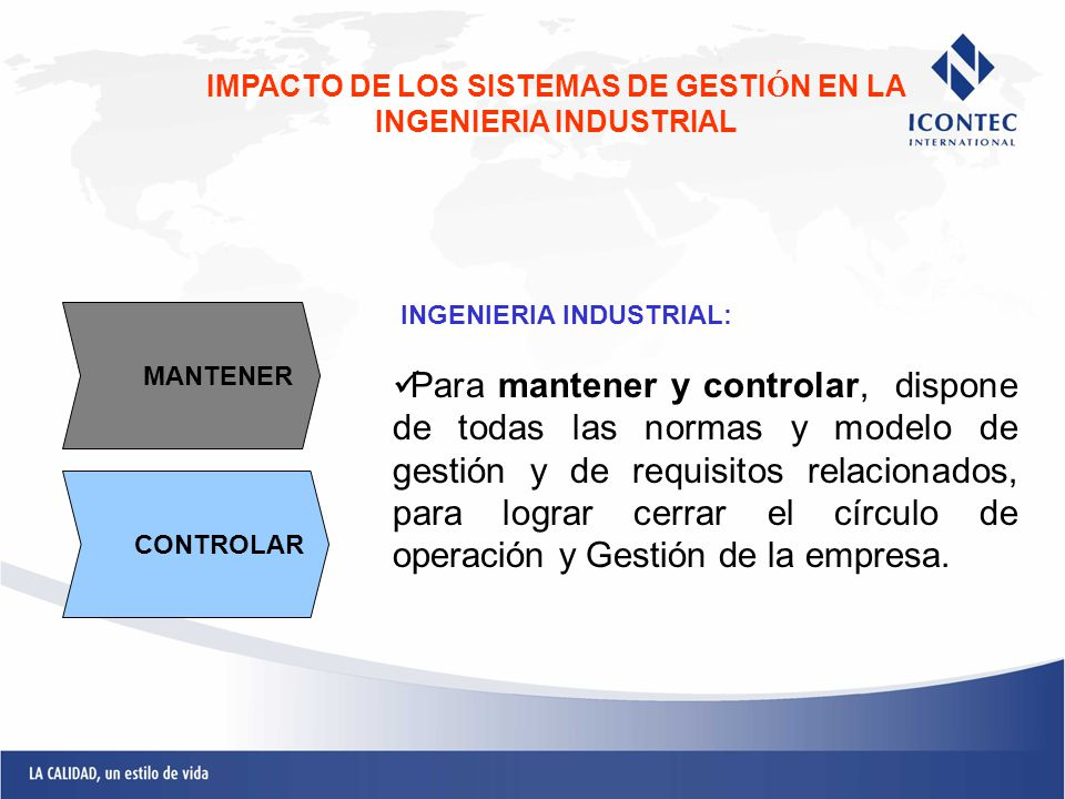 INGENIERIA INDUSTRIAL: Para mantener y controlar, dispone de todas las normas y modelo de gestión y de requisitos relacionados, para lograr cerrar el