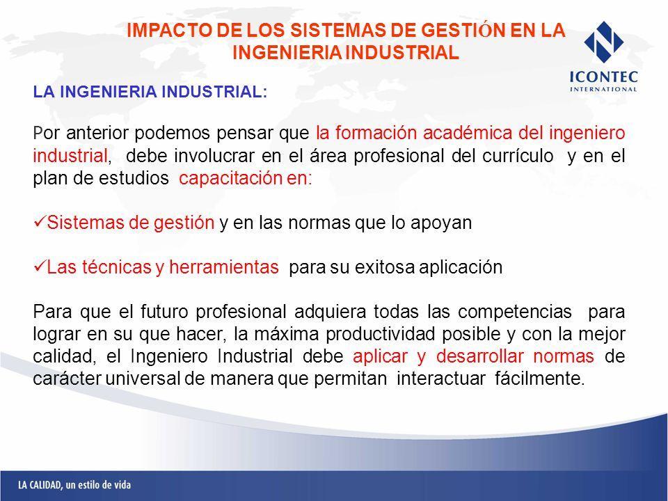 LA INGENIERIA INDUSTRIAL: P or anterior podemos pensar que la formación académica del ingeniero industrial, debe involucrar en el área profesional del