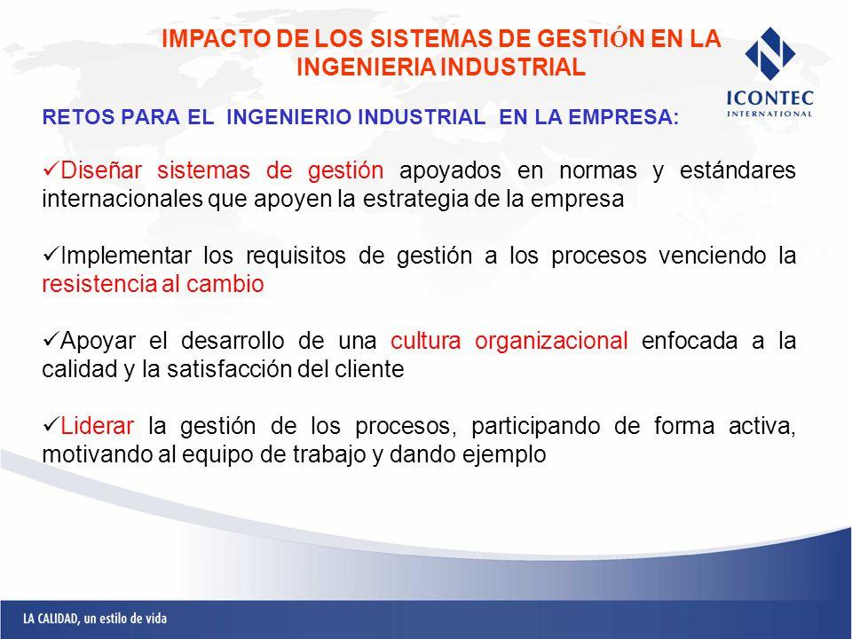 RETOS PARA EL INGENIERIO INDUSTRIAL EN LA EMPRESA: Diseñar sistemas de gestión apoyados en normas y estándares internacionales que apoyen la estrategi