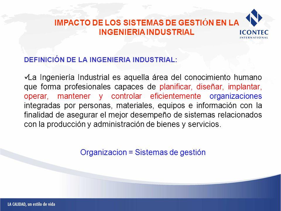 DEFINICIÓN DE LA INGENIERIA INDUSTRIAL: La Ingeniería Industrial es aquella área del conocimiento humano que forma profesionales capaces de planificar