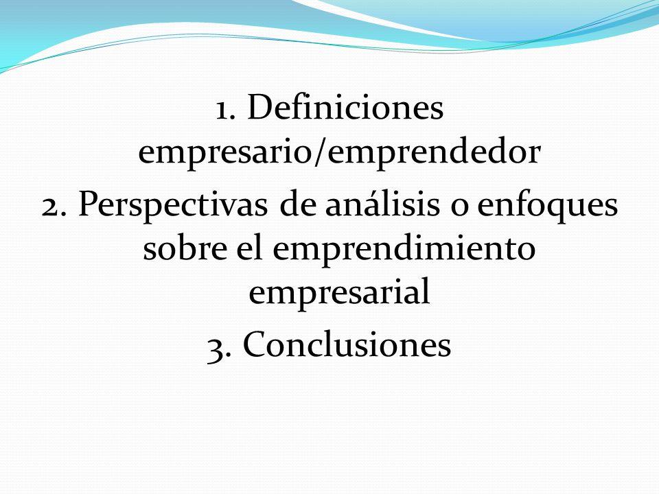1. Definiciones empresario/emprendedor 2. Perspectivas de análisis o enfoques sobre el emprendimiento empresarial 3. Conclusiones