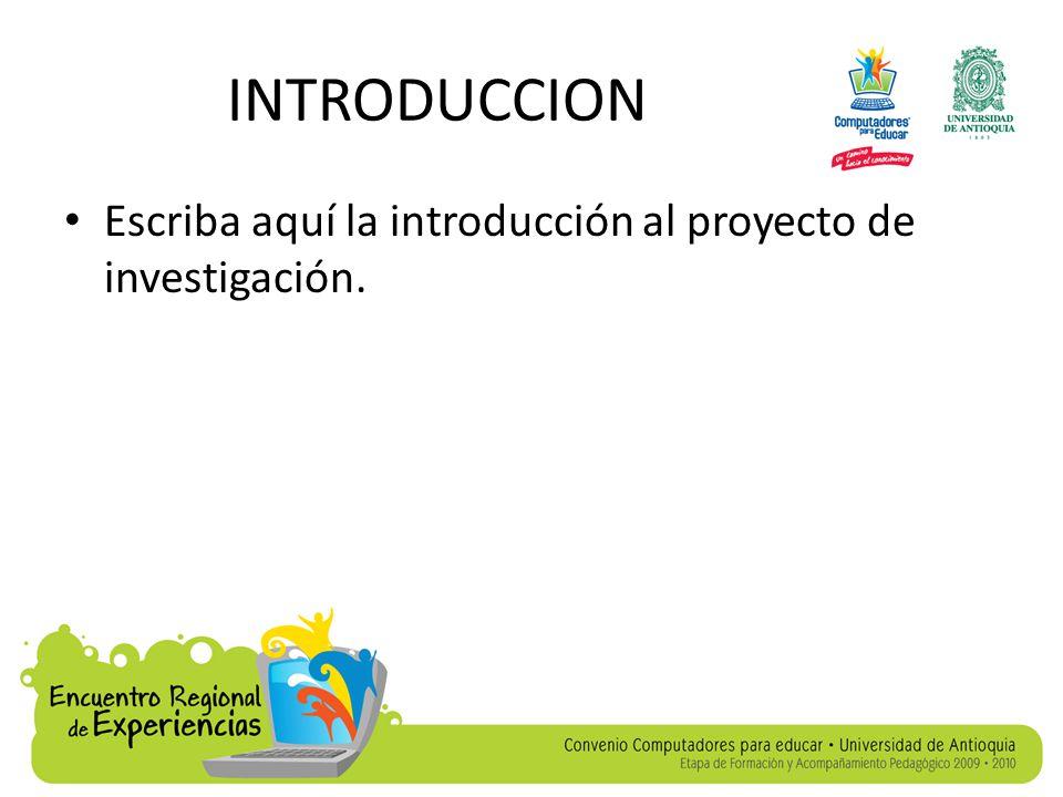 INTRODUCCION Escriba aquí la introducción al proyecto de investigación.