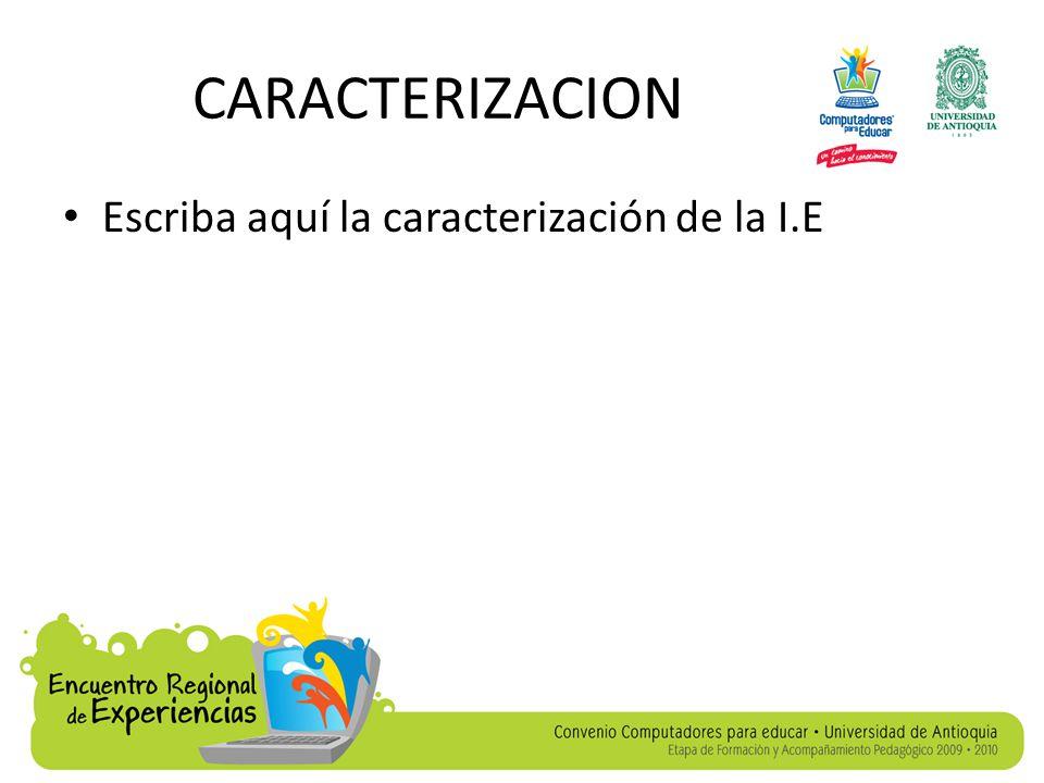 CARACTERIZACION Escriba aquí la caracterización de la I.E