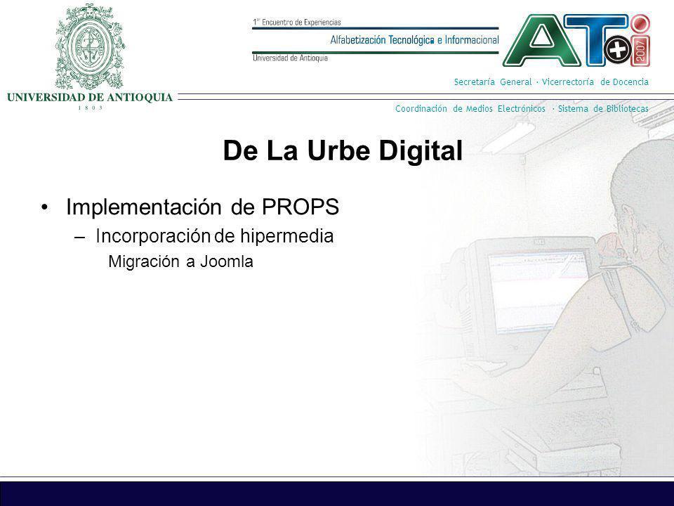 Secretaría General · Vicerrectoría de Docencia Coordinación de Medios Electrónicos · Sistema de Bibliotecas De La Urbe Digital Implementación de PROPS