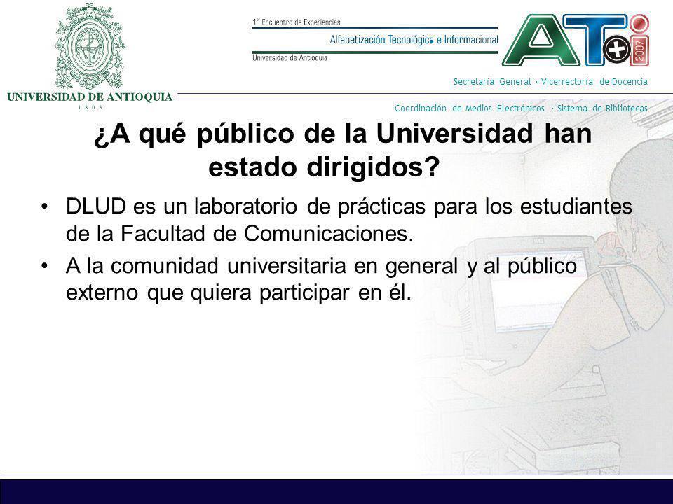 Secretaría General · Vicerrectoría de Docencia Coordinación de Medios Electrónicos · Sistema de Bibliotecas ¿A qué público de la Universidad han estad