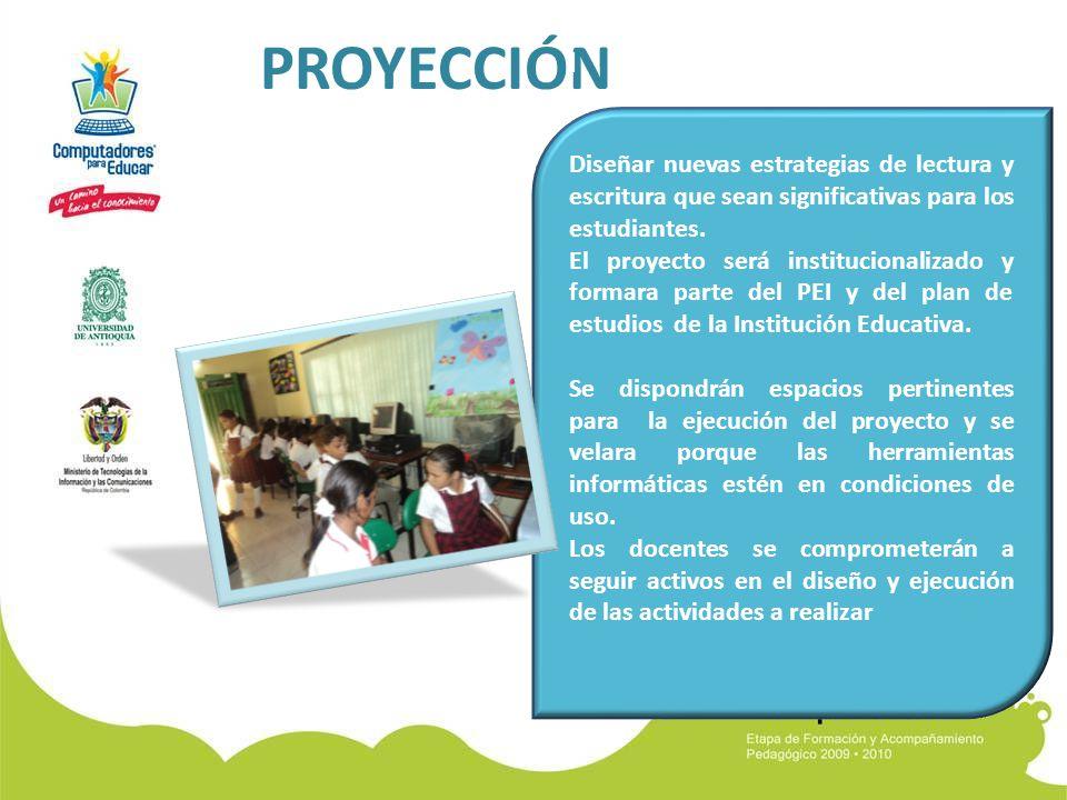 PROYECCIÓN Es importante seguir ejecutando actividades que impliquen el uso de l Diseñar nuevas estrategias de lectura y escritura que sean significativas para los estudiantes.