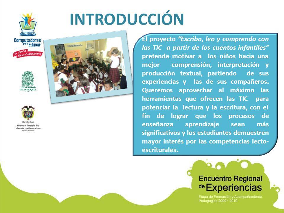 INTRODUCCIÓN El proyecto Escribo, leo y comprendo con las TIC a partir de los cuentos infantiles pretende motivar a los niños hacia una mejor comprensión, interpretación y producción textual, partiendo de sus experiencias y las de sus compañeros.