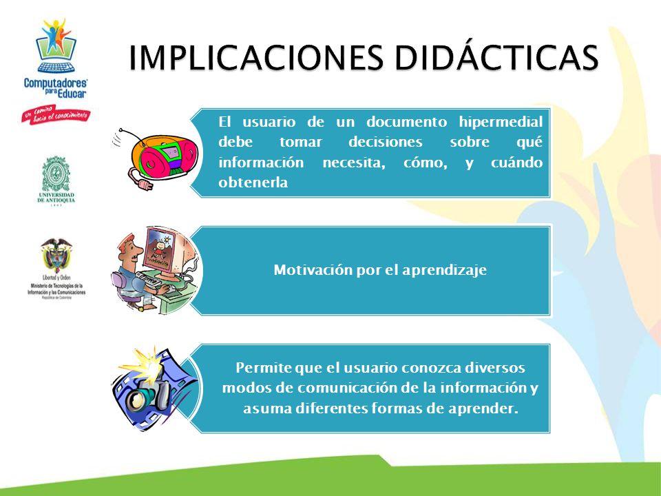 El usuario de un documento hipermedial debe tomar decisiones sobre qué información necesita, cómo, y cuándo obtenerla Motivación por el aprendizaje Pe