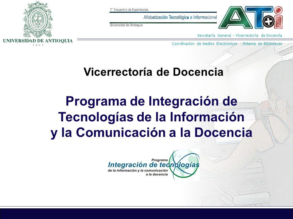 Secretaría General · Vicerrectoría de Docencia Coordinación de Medios Electrónicos · Sistema de Bibliotecas Programa de Integración de Tecnologías de la Información y la Comunicación a la Docencia Vicerrectoría de Docencia