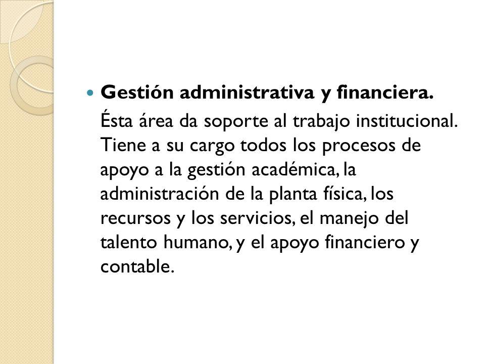 Gestión administrativa y financiera. Ésta área da soporte al trabajo institucional.