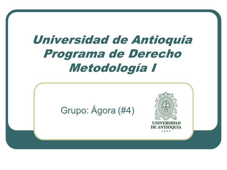 Universidad de Antioquia Programa de Derecho Metodología I Grupo: Ágora (#4)