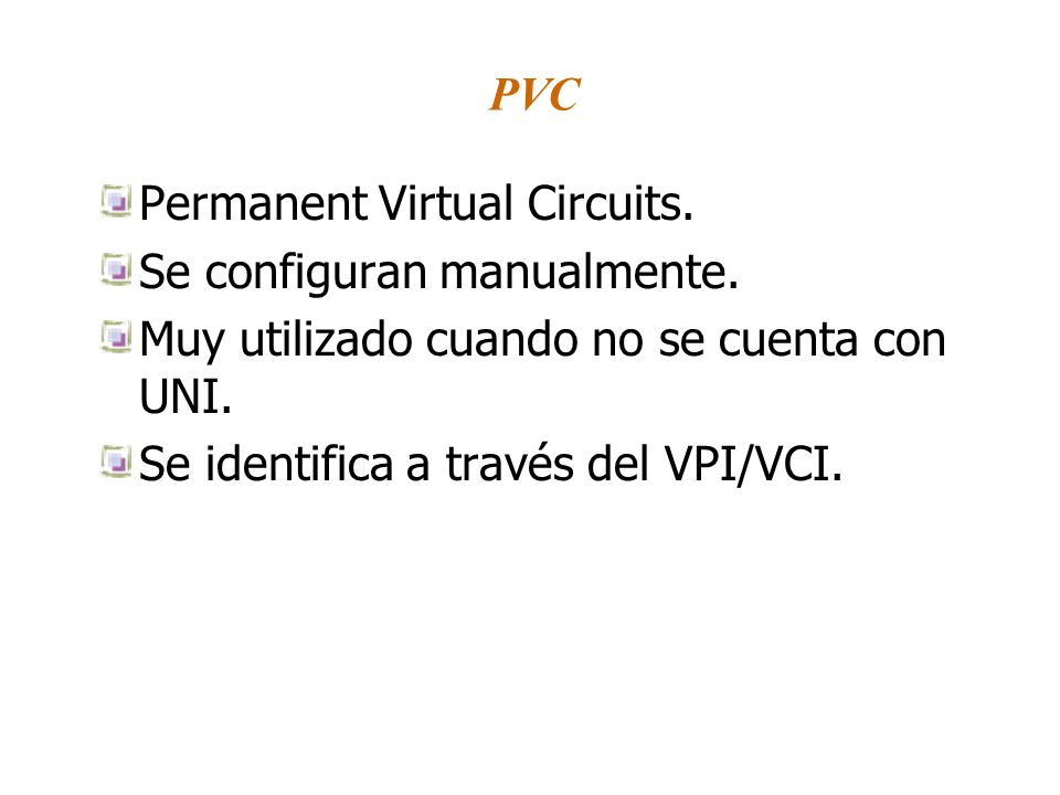 PVC Permanent Virtual Circuits. Se configuran manualmente.