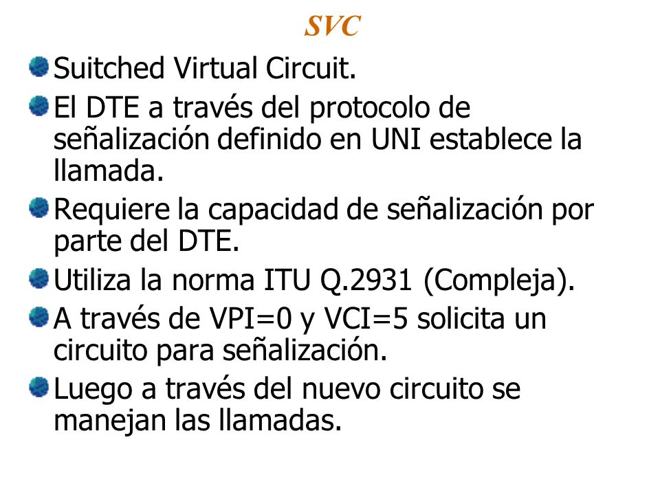 SVC Suitched Virtual Circuit.