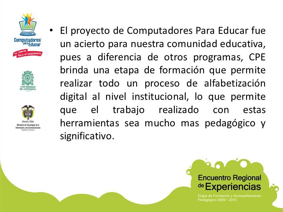 El proyecto de Computadores Para Educar fue un acierto para nuestra comunidad educativa, pues a diferencia de otros programas, CPE brinda una etapa de