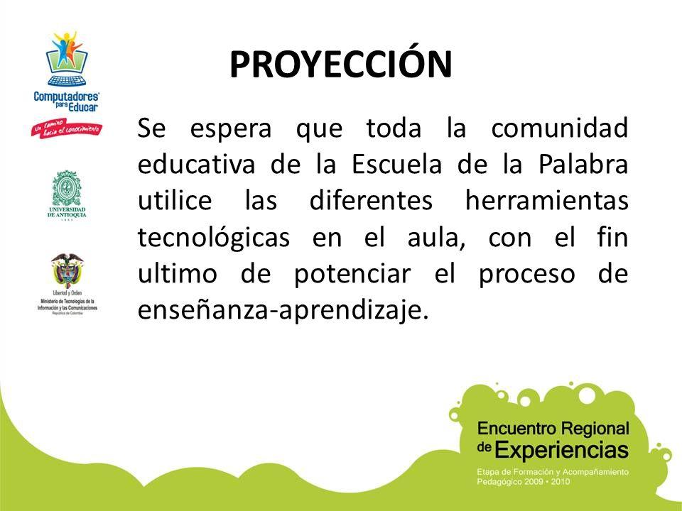 Se espera que toda la comunidad educativa de la Escuela de la Palabra utilice las diferentes herramientas tecnológicas en el aula, con el fin ultimo d