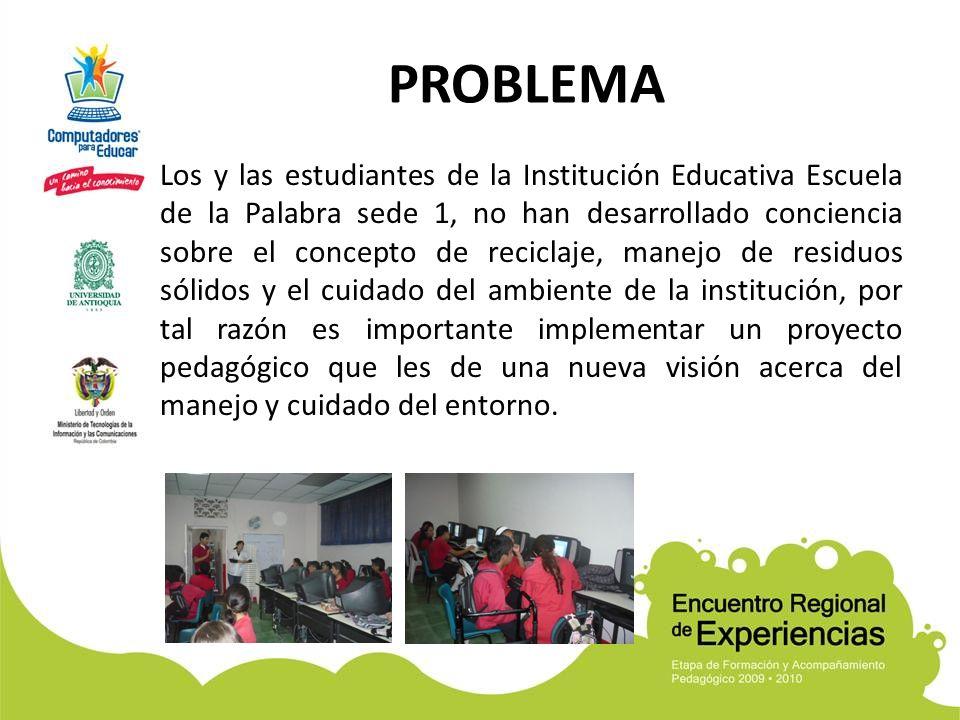 PROBLEMA Los y las estudiantes de la Institución Educativa Escuela de la Palabra sede 1, no han desarrollado conciencia sobre el concepto de reciclaje