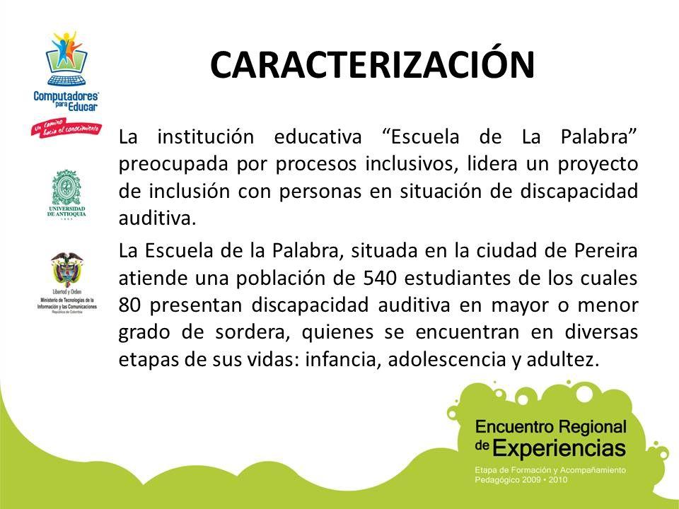CARACTERIZACIÓN La institución educativa Escuela de La Palabra preocupada por procesos inclusivos, lidera un proyecto de inclusión con personas en sit