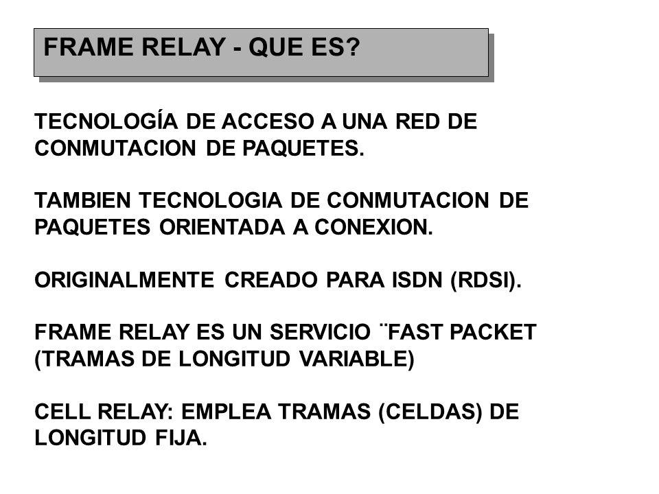 FRAME RELAY - QUE ES.TECNOLOGÍA DE ACCESO A UNA RED DE CONMUTACION DE PAQUETES.
