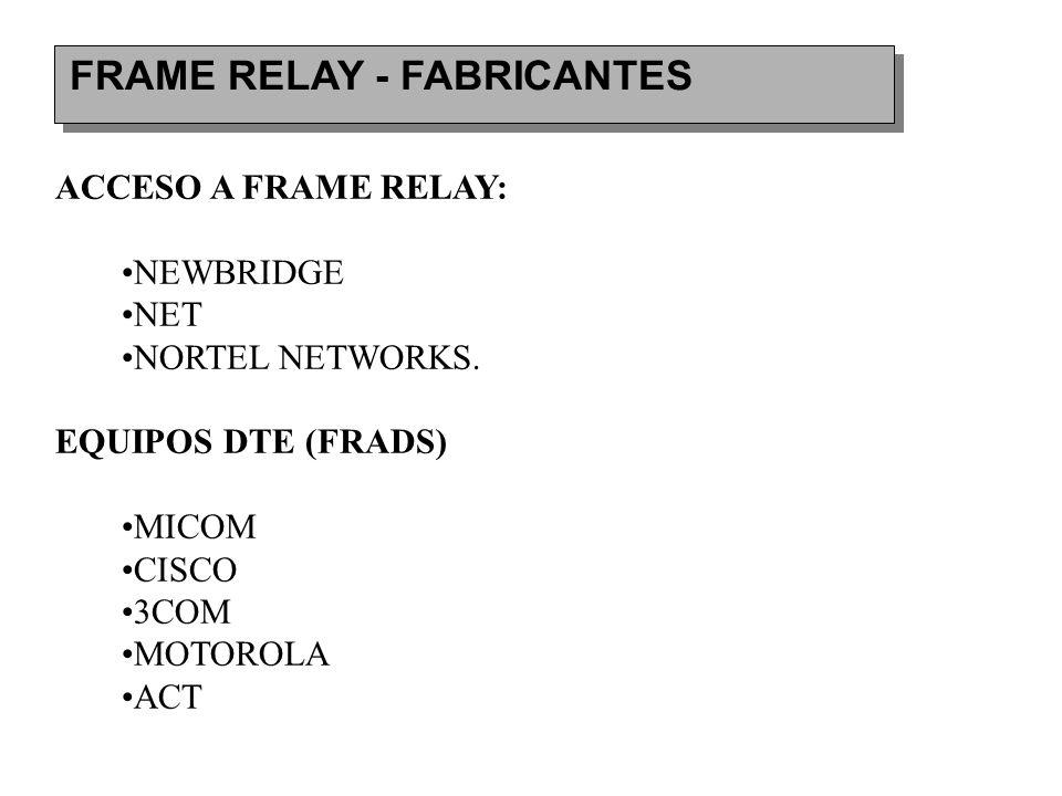 FRAME RELAY - FABRICANTES ACCESO A FRAME RELAY: NEWBRIDGE NET NORTEL NETWORKS. EQUIPOS DTE (FRADS) MICOM CISCO 3COM MOTOROLA ACT