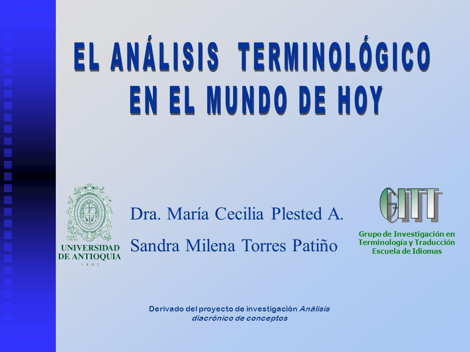 Derivado del proyecto de investigación Análisis diacrónico de conceptos Grupo de Investigación en Terminología y Traducción Escuela de Idiomas Dra.