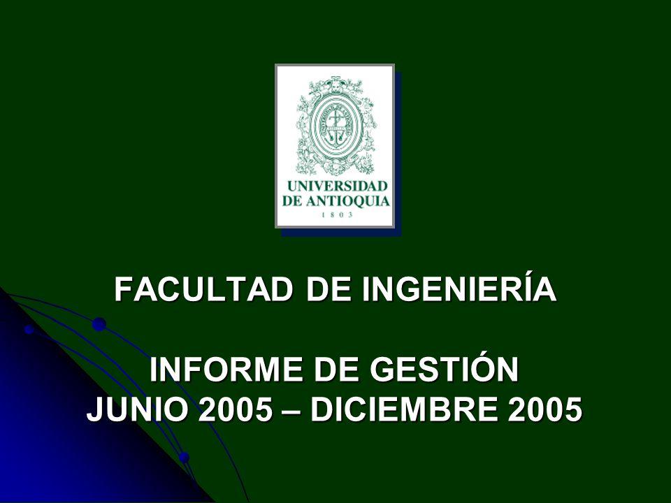 FACULTAD DE INGENIERÍA INFORME DE GESTIÓN JUNIO 2005 – DICIEMBRE 2005