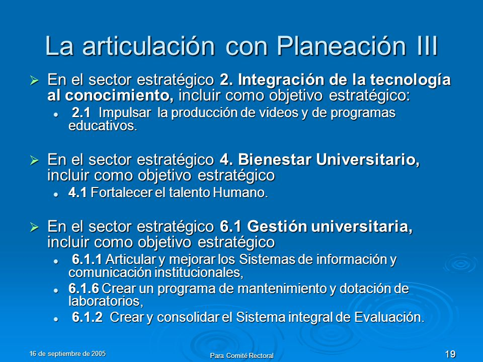 16 de septiembre de 2005 Para Comité Rectoral 19 La articulación con Planeación III En el sector estratégico 2. Integración de la tecnología al conoci