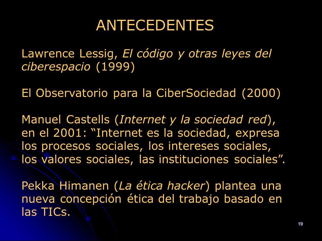 19 ANTECEDENTES Lawrence Lessig, El código y otras leyes del ciberespacio (1999) El Observatorio para la CiberSociedad (2000) Manuel Castells (Interne