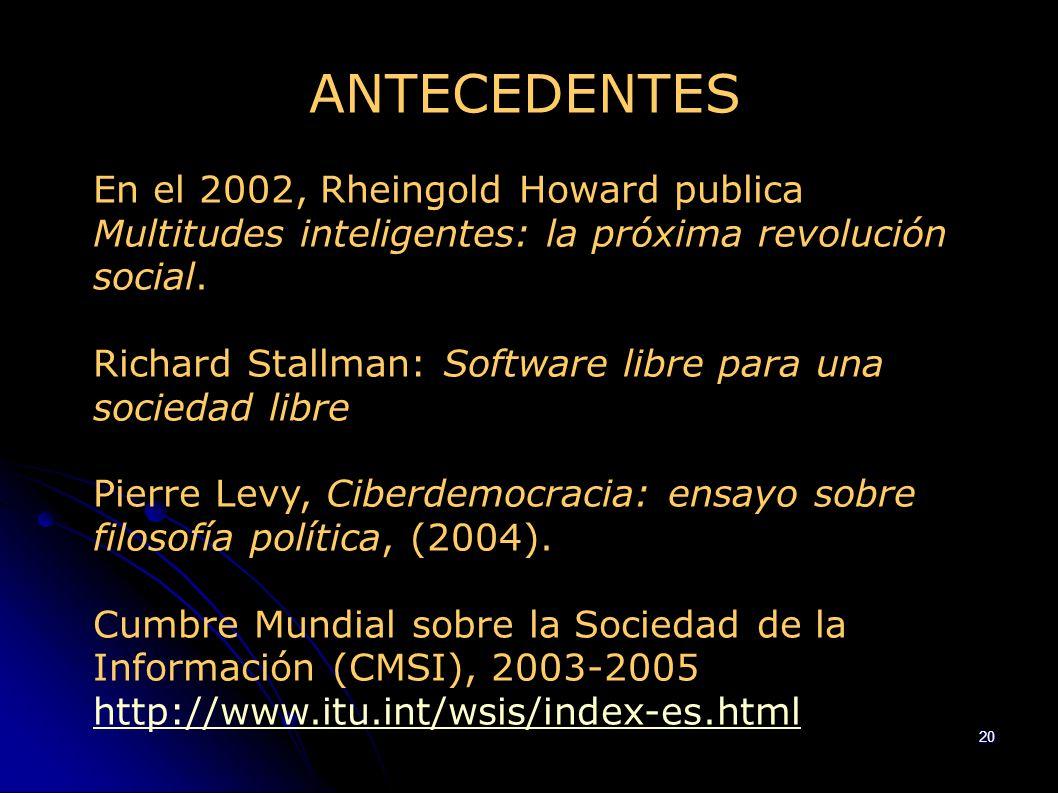 20 ANTECEDENTES En el 2002, Rheingold Howard publica Multitudes inteligentes: la próxima revolución social. Richard Stallman: Software libre para una