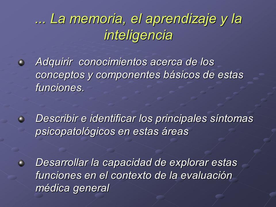 ... La memoria, el aprendizaje y la inteligencia Adquirir conocimientos acerca de los conceptos y componentes básicos de estas funciones. Describir e