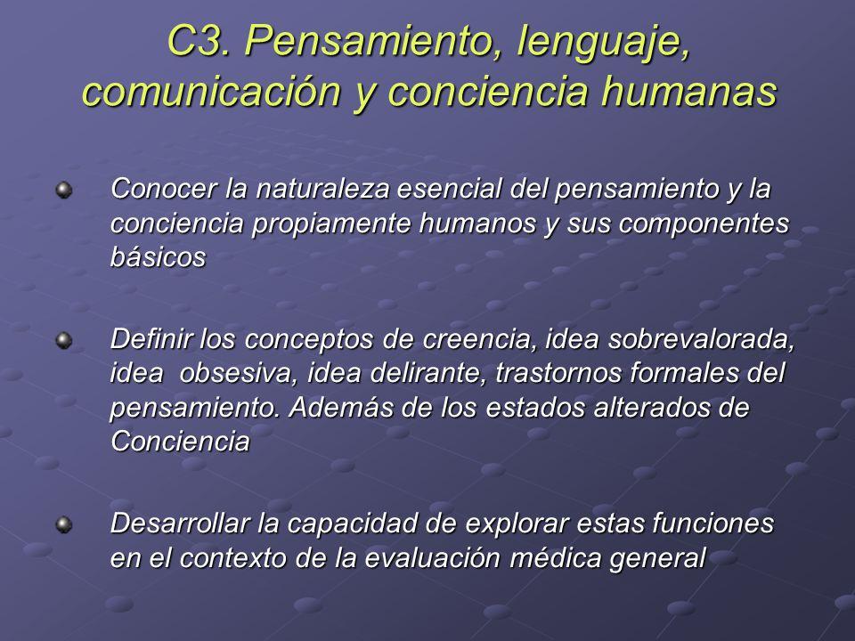 C3. Pensamiento, lenguaje, comunicación y conciencia humanas Conocer la naturaleza esencial del pensamiento y la conciencia propiamente humanos y sus