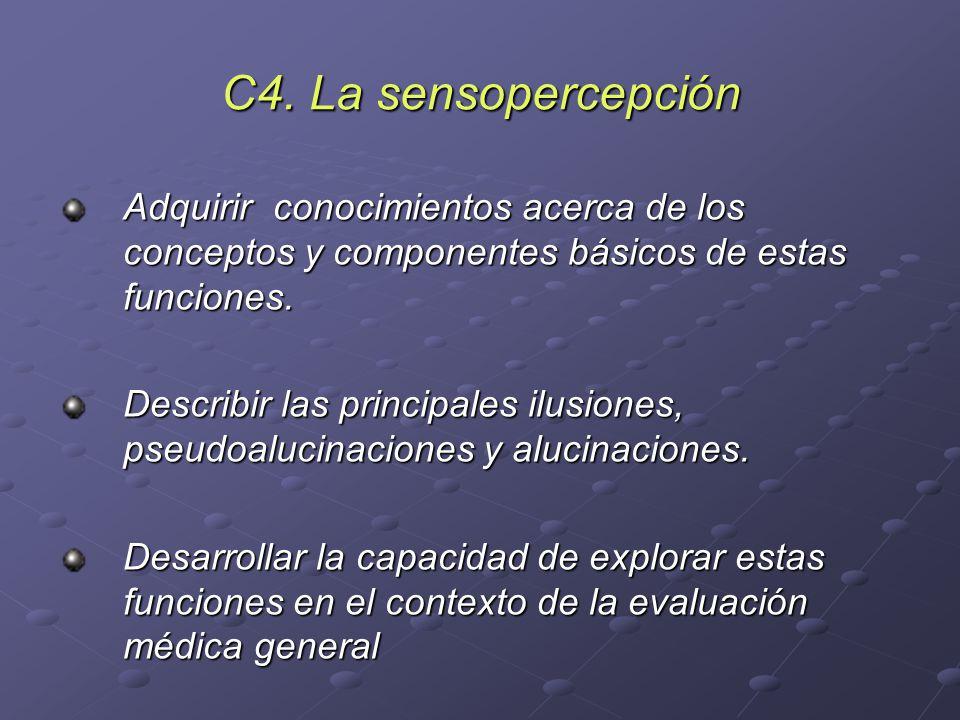 C4. La sensopercepción Adquirir conocimientos acerca de los conceptos y componentes básicos de estas funciones. Describir las principales ilusiones, p