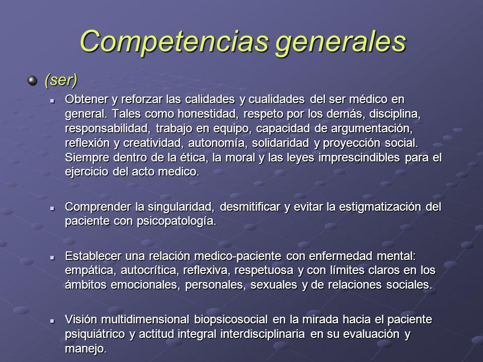 Competencias generales (ser) Obtener y reforzar las calidades y cualidades del ser médico en general. Tales como honestidad, respeto por los demás, di
