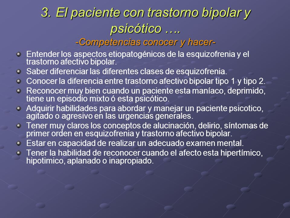 3. El paciente con trastorno bipolar y psicótico …. -Competencias conocer y hacer- Entender los aspectos etiopatogénicos de la esquizofrenia y el tras