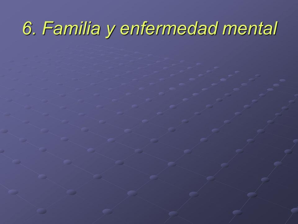 6. Familia y enfermedad mental