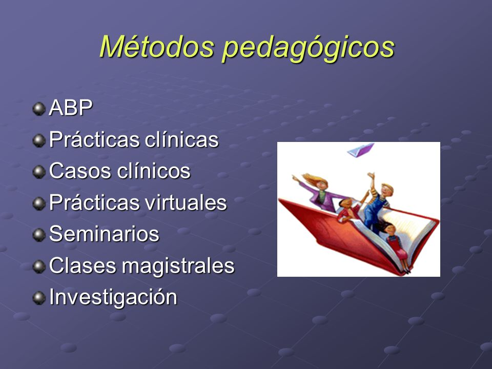 Métodos pedagógicos ABP Prácticas clínicas Casos clínicos Prácticas virtuales Seminarios Clases magistrales Investigación