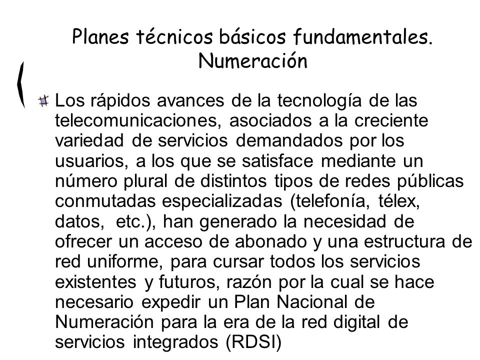 Planes técnicos básicos fundamentales. Numeración Los rápidos avances de la tecnología de las telecomunicaciones, asociados a la creciente variedad de