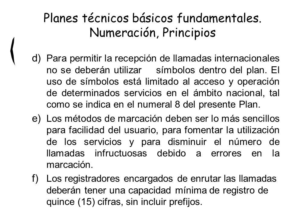 d) Para permitir la recepción de llamadas internacionales no se deberán utilizar símbolos dentro del plan. El uso de símbolos está limitado al acceso