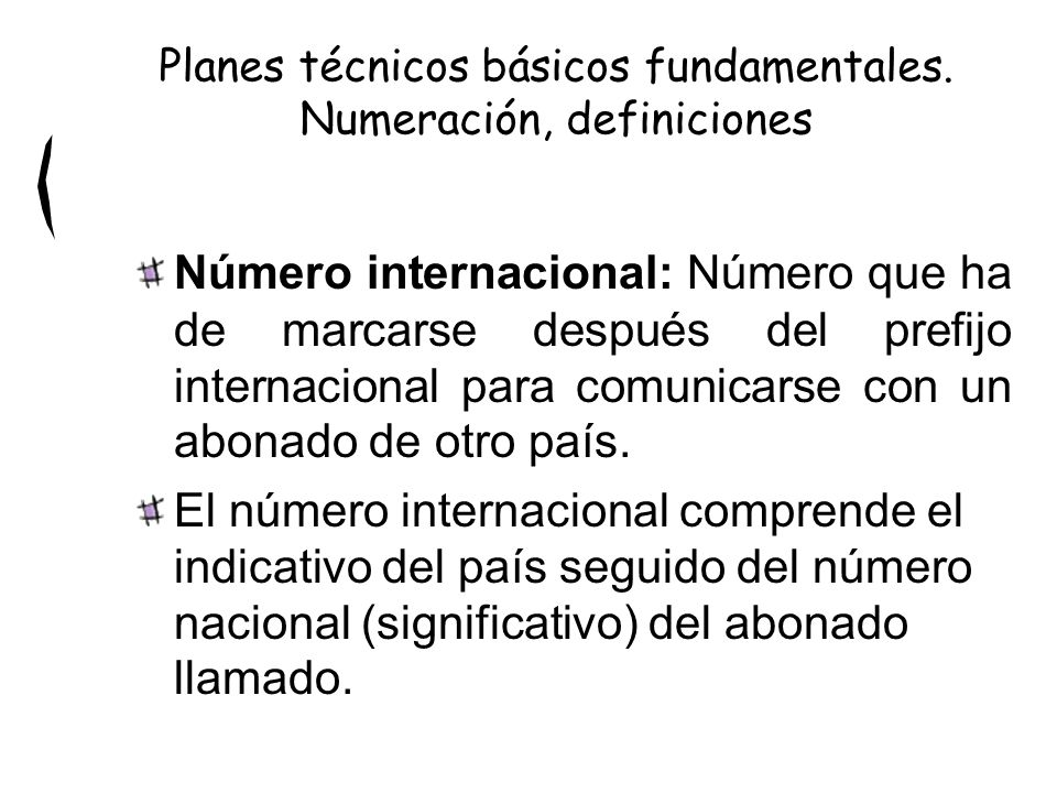 Número internacional: Número que ha de marcarse después del prefijo internacional para comunicarse con un abonado de otro país.