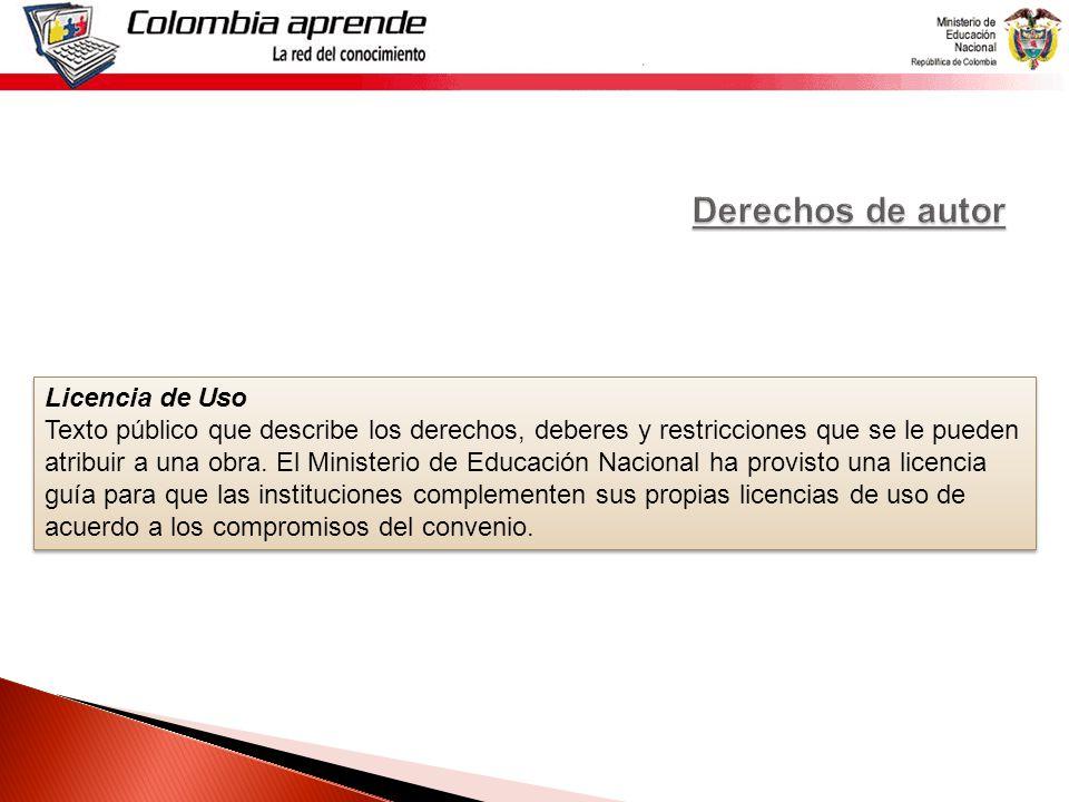 Licencia de Uso Texto público que describe los derechos, deberes y restricciones que se le pueden atribuir a una obra.